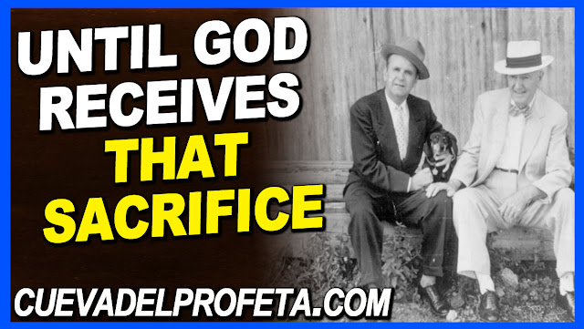 Until God receives that sacrifice - William Marrion Branham Quotes