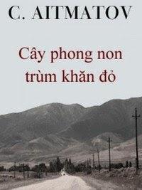 Cây Phong Non Trùm Khăn Đỏ - Chingiz Aitmatov