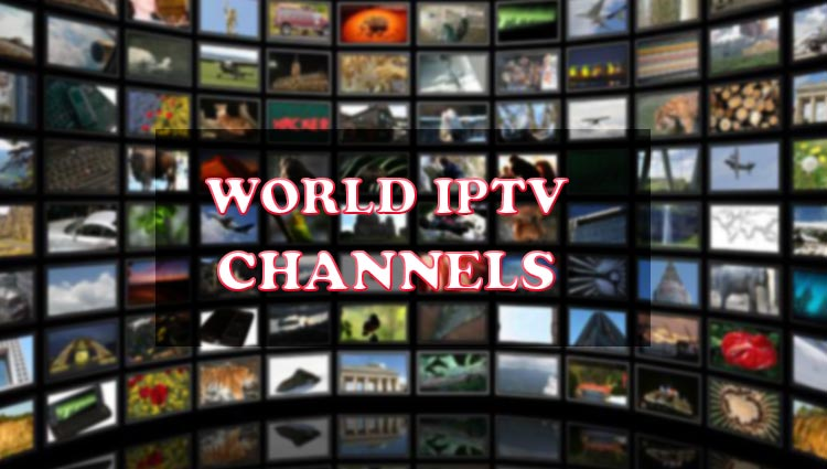 World IPTV Channels Updated 2019-01-01