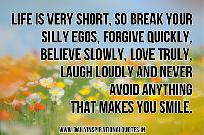 short inspirational quotes: life is beery short, so break your silly egos,