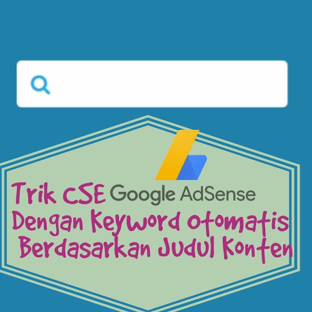 Trik CSE Adsense dengan Keyword Otomatis Berdasarkan Judul Konten