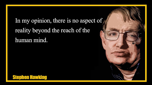 In my opinion, there is no aspect of reality Stephen Hawking quotes