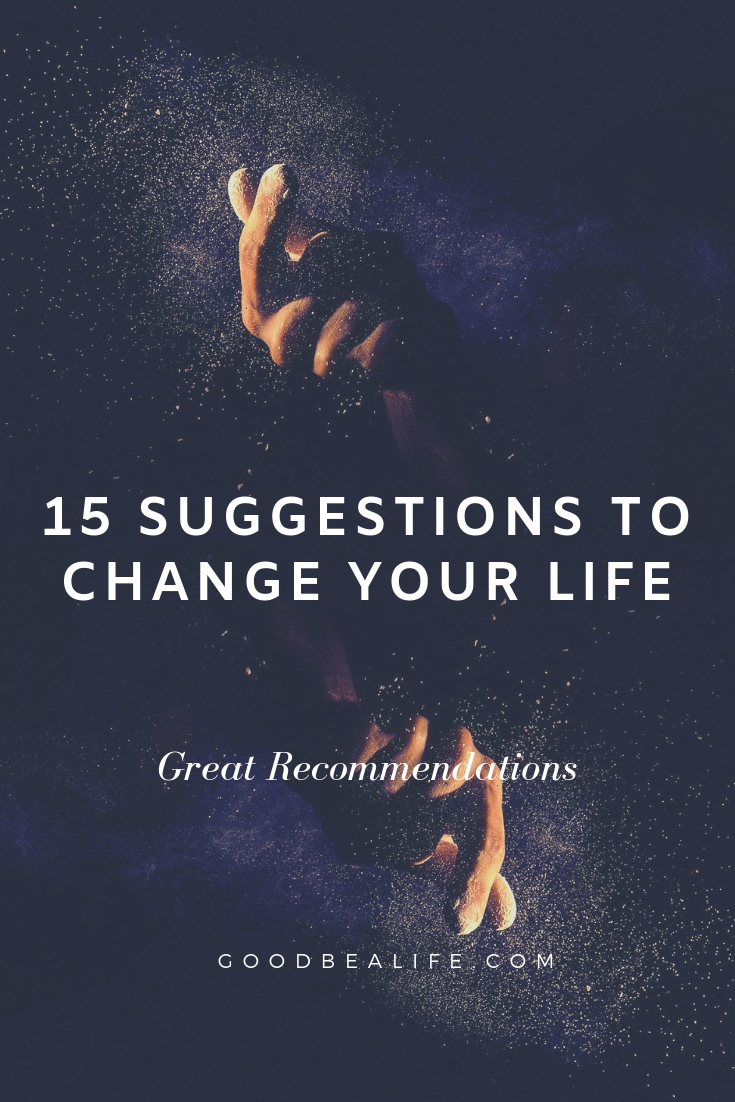 15 Suggestions to Change Your Life