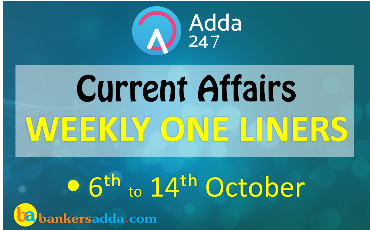 Weekly Current Affairs One-Liners | 6th to 14th October