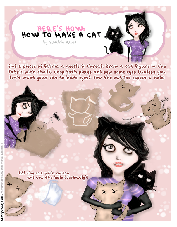 http://www.redbubble.com/people/rust/works/15915680-heres-how-how-to-make-a-cat