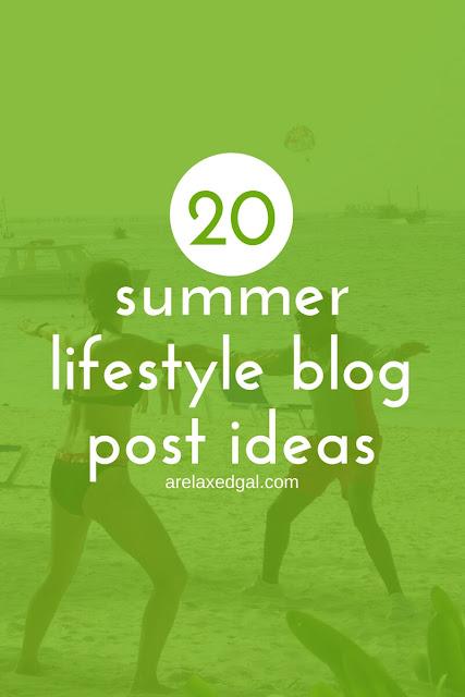 20 summer lifestyle blog post ideas   arelaxedgal.com