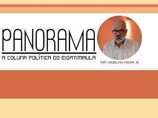 P  A  N  O  R  A  M  A - A coluna política do Eigatimaula