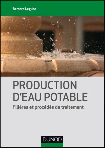 Livre : Production d'eau potable, Filières et procédés de traitement - Bernard Legube PDF