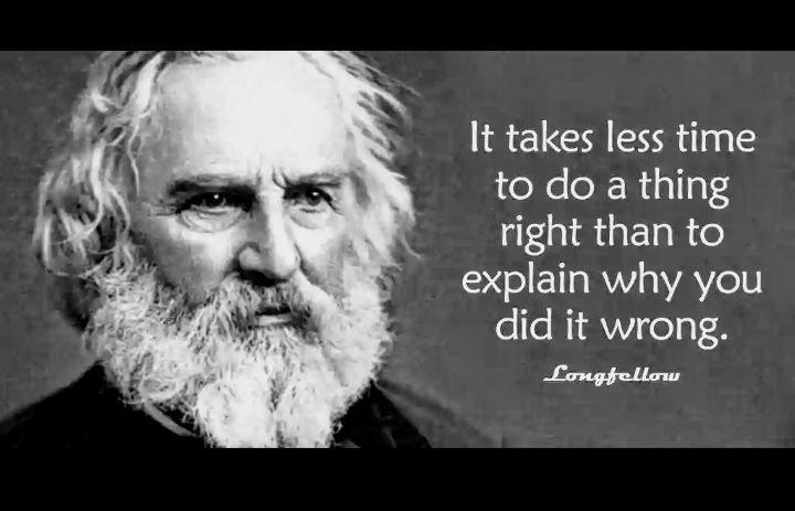 Longfellow's Quote: It takes less time to do a thing right than to explain why you did it wrong - Quotes