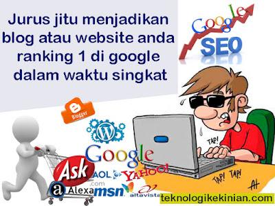 jurus menjadikan blog atau website ranking 1 di google dalam waktu singkat