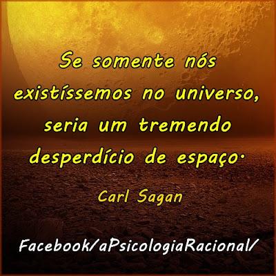 Vida extraterrestre. Se somente nós existíssemos no universo seria um tremendo desperdício de espaço. Carl Sagan