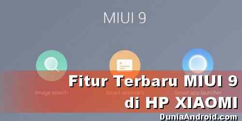 Fitur Terbaru MIUI 9 di HP Xiaom