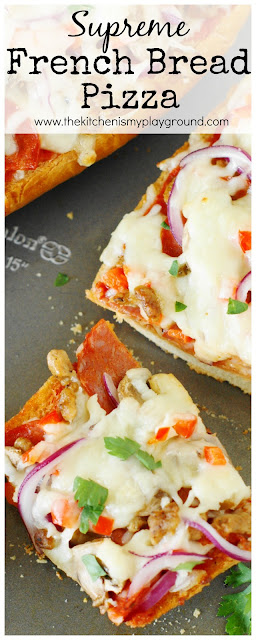 Easy Supreme French Bread Pizza ~ perfect for game-day snacking or an easy weeknight dinner! Loaded with great taste & ready in under 20 minutes.  www.thekitchenismyplayground.com
