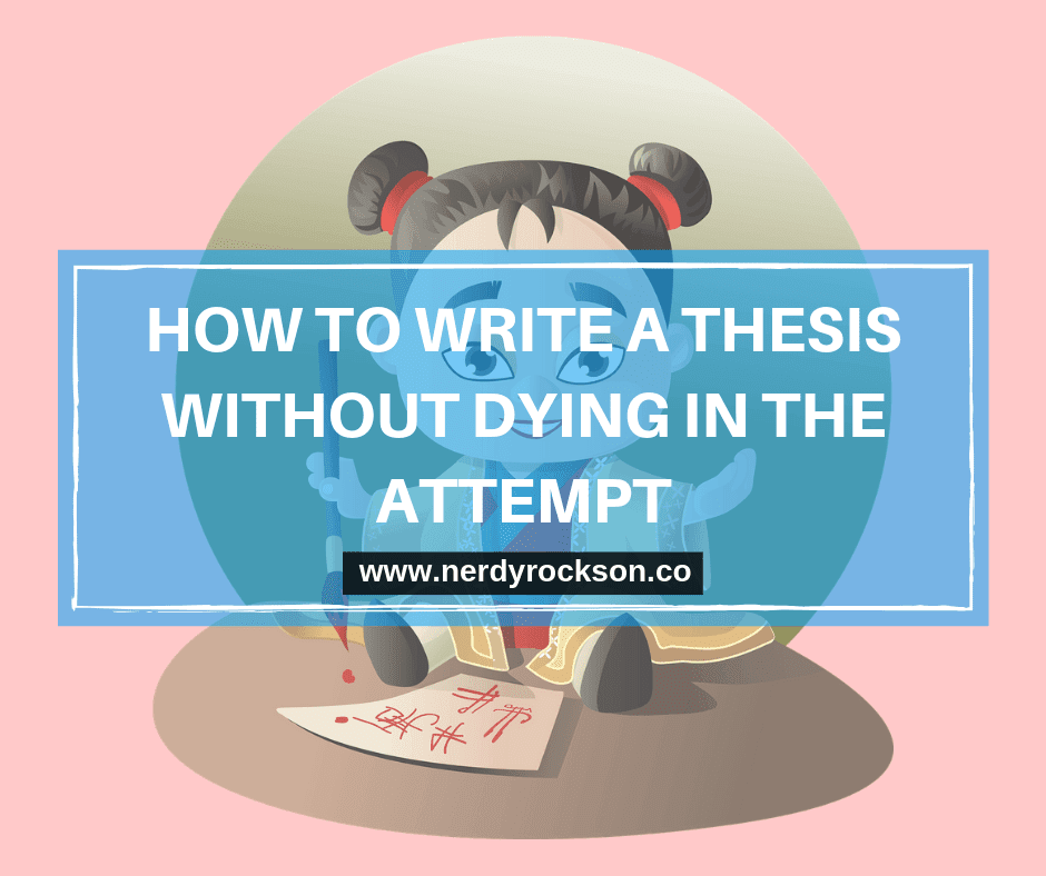 How To Write A Thesis Without Dying In The Attempt