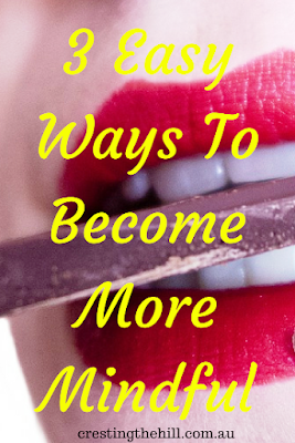 3 Easy Ways To Become More Mindful - learning to savour the sweetness of the moment