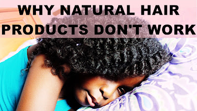 Why Natural Hair Products Don't Work for Your Hair