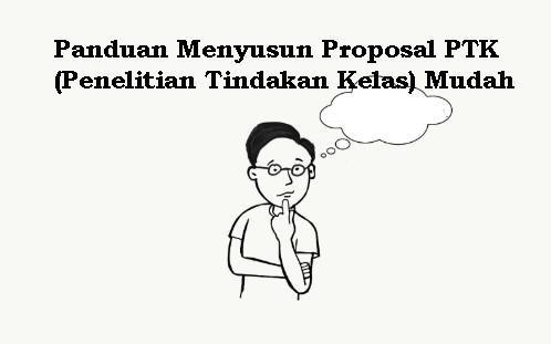 Panduan Menyusun Proposal PTK (Penelitian Tindakan Kelas) Mudah
