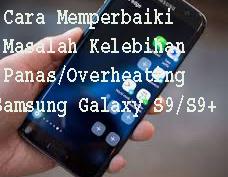 Cara Memperbaiki Masalah Kelebihan Panas/Overheating Samsung Galaxy S9  1