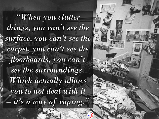 "We seem to be surrounded by lots of things. Clutters are everywhere and it's everyone's choice whether to de-clutter or not. In our houses, for example,  sometimes we find ourselves in the middle of so much stuff without knowing exactly why we have clutter in the first place? Are we buying too much stuff or we are lacking of enough storage room to keep all of them? Or maybe it tells something interesting about our state of mind?   Noah Mankowski, a Clinical psychologist and an expert in hoarding, says that while there isn't any solid scientific evidence to prove that the actual site of clutter is significant, there could be some truth to it.                            ""That theory is based on a Freudian idea that everything happens for a reason – that there are no mistakes,"" says  Ben Buchanan, clinical psychologist from Foundation Psychology Victoria.             ""Freudians would say that everything's got meaning, everything's got a symbol …They would say that there's a deep unconscious motivation, usually rooted in childhood, for not being able to let go of something. And there's some truth in that, but I think people take it a bit far.""     Bridget Fitzgerald, a psychoanalytic psychotherapist, points out that a house that is too-clean  could also mean something.     Whichever school of thought you want to follow, there is no harm in asking yourself what are the clutters in your house may want to tell you.    RECOMMENDED:  BEFORE YOU GET MARRIED,BE AWARE OF THIS  ISRAEL TO HIRE HUNDREDS OF FILIPINOS FOR HOTEL JOBS  MALLS WITH OSSCO AND OTHER GOVERNMENT SERVICES  DOMESTIC ABUSE EXPOSED ON SOCIAL MEDIA  HSW IN KUWAIT: NO SALARY FOR 9 YEARS  DEATH COMPENSATION FOR SAUDI EXPATS  ON JAKATIA PAWA'S EXECUTION: ""WE DID EVERYTHING.."" -DFA  BELLO ASSURES DECISION ON MORATORIUM MAY COME OUT ANYTIME SOON  SEN. JOEL VILLANUEVA  SUPPORTS DEPLOYMENT BAN ON HSWS IN KUWAIT  AT LEAST 71 OFWS ON DEATH ROW ABROAD  DEPLOYMENT MORATORIUM, NOW! -OFW GROUPS  BE CAREFUL HOW YOU TREAT YOUR HSWS  PRESIDENT DUTERTE WILL VISIT UAE AND KSA, HERE'S WHY  MANPOWER AGENCIES AND RECRUITMENT COMPANIES TO BE HIT DIRECTLY BY HSW DEPLOYMENT MORATORIUM IN KUWAIT  UAE TO START IMPLEMENTING 5%VAT STARTING 2018  REMEMBER THIS 7 THINGS IF YOU ARE APPLYING FOR HOUSEKEEPING JOB IN JAPAN  KENYA , THE LEAST TOXIC COUNTRY IN THE WORLD; SAUDI ARABIA, MOST TOXIC   ""JUNIOR CITIZEN ""  BILL TO BENEFIT P"