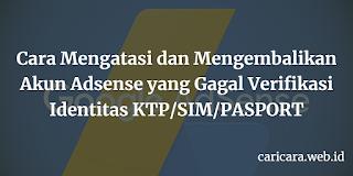 Cara Mengatasi dan Mengembalikan Akun Adsense yang Gagal Verifikasi Identitas KTP/SIM/PASPORT