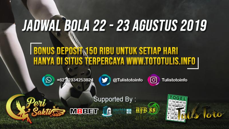 JADWAL BOLA TANGGAL 22 – 23 AGUSTUS 2019