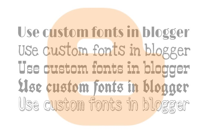 How To Use/Add Custom Fonts In Blogger