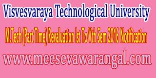 Visvesvaraya Technological University M.Tech (Part Time) Revaluation Ist To Vth Sem 2016 Notification