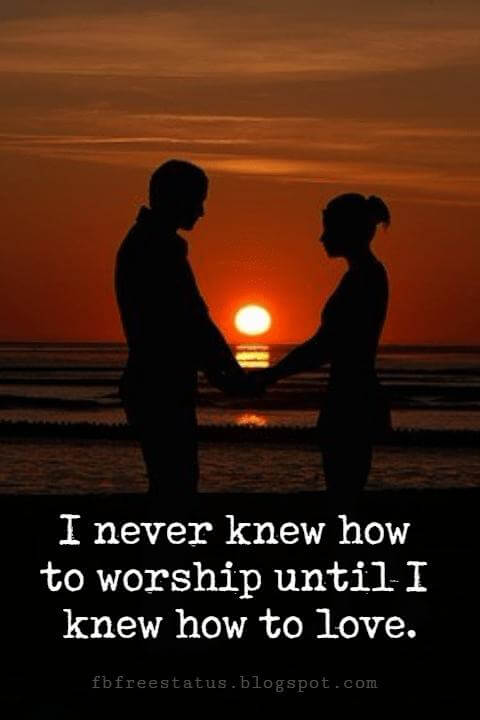 Valentines Day Wishes, I never knew how to worship until I knew how to love. Happy Valentines Day.