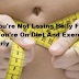 Why You're Not Losing Belly Fat Even You're On Diet And Exercising Regularly