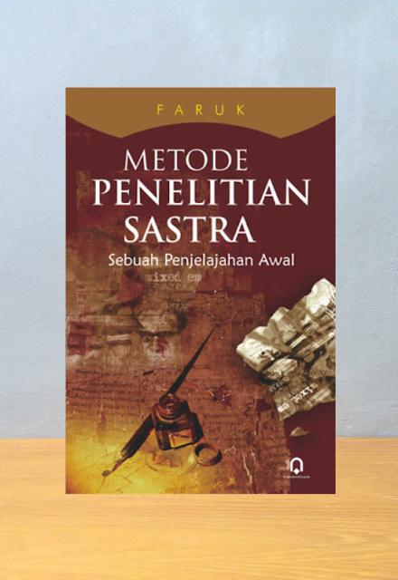 METODE PENELITIAN SASTRA: SEBUAH PENJELAJAHAN AWAL, Faruk
