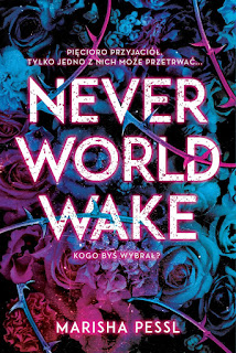 Neverworld wake - Marisha Pessl (PRZEDPREMIEROWO)