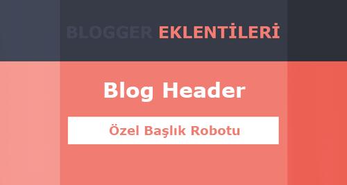 Blog Header Özel Başlık Robotu Ayarlama