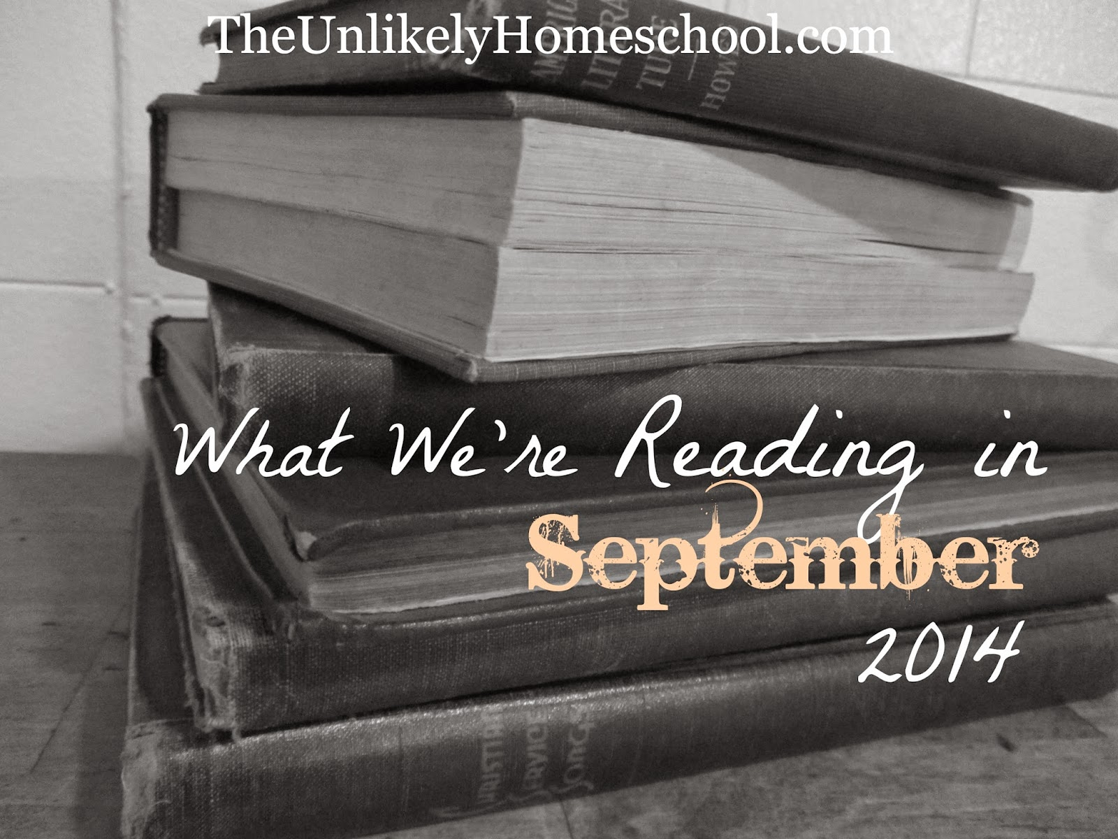 What We're Reading in September 2014 (Homeschool book choices for mom and kids in 6th, 3rd, 2nd, and K) The Unlikely Homeschool