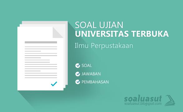 Soal Ujian UT (Universitas Terbuka) Ilmu Perpustakaan