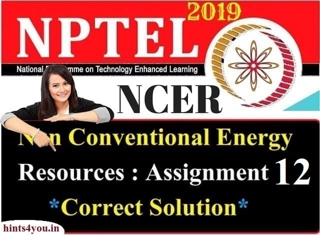 We will discuss about Assignment-12 of AKTU which is the realted to NCER ( Non-Conventional Energy Resources) NPTEL. Now you can find here all solution correctly.
