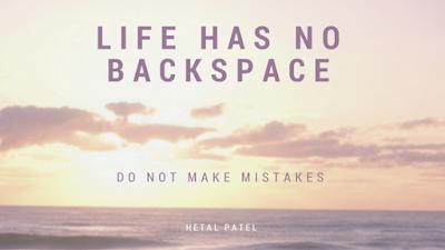 Life has no backspace
