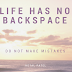 Life has no backspace