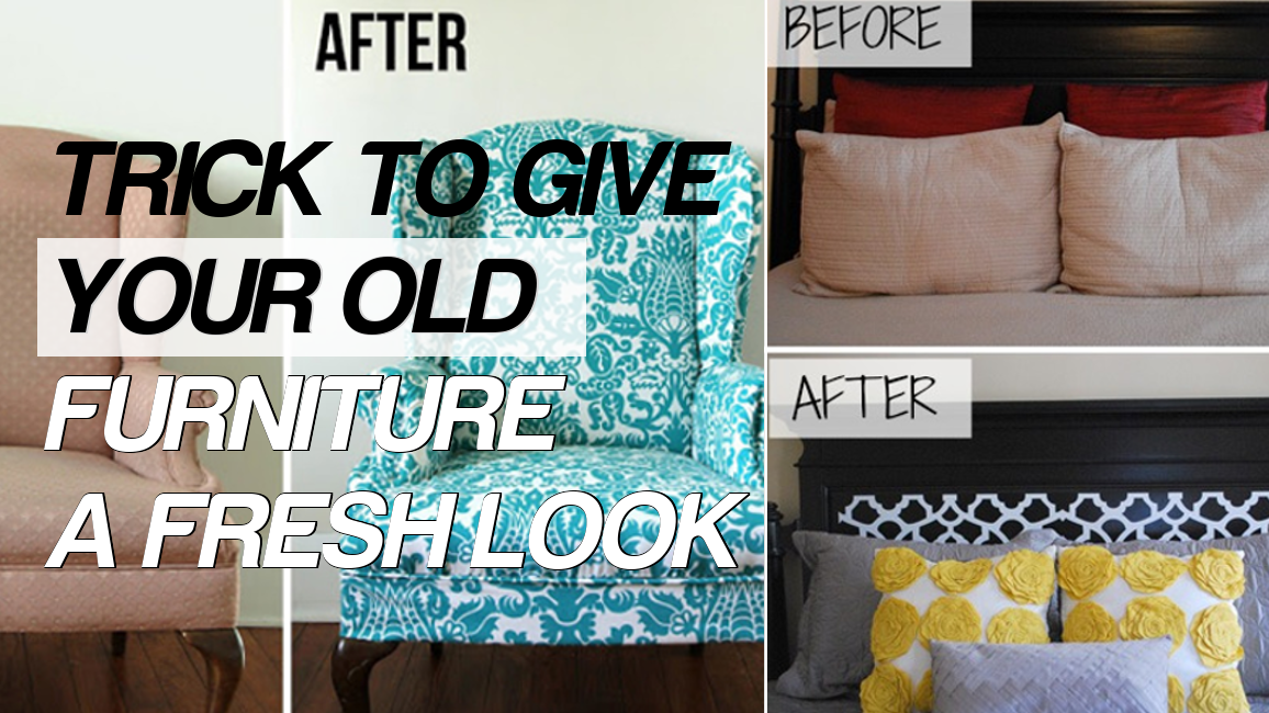 Tricks to Give Your Old Furniture a Fresh Look