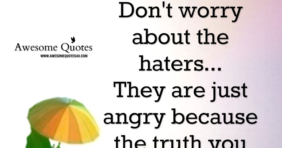 Awesome Quotes: Don't Worry About The Haters In Your Life