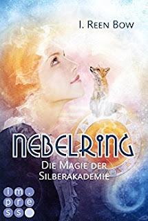 Neuerscheinungen im Jänner 2018 #1 - Nebelring 2 - Die Magie der Silberakademie von I. Reen Bow