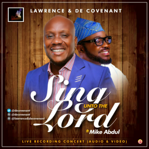 Audio & Video: Sing Unto The Lord - Lawrence & Decovenant Ft. Mike Abdul