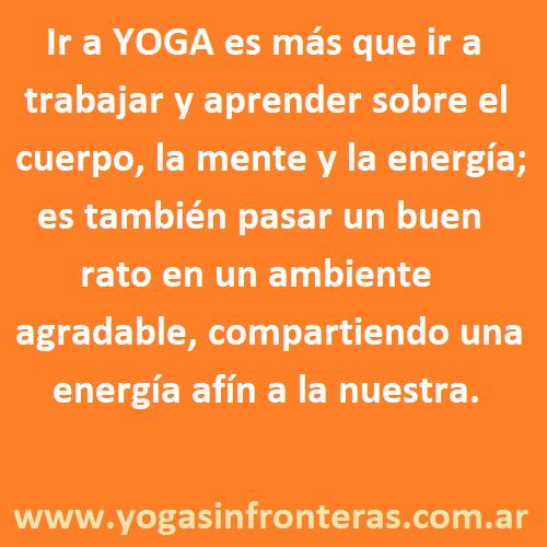 Ir a YOGA es más que ir a trabajar sobre el cuerpo, la mente y la energía; es también pasar un buen rato en un ambiente agradable, compartiendo una energía afín a la nuestra.