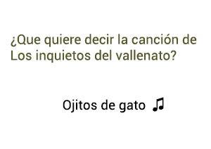 Significado de la canción Ojitos de Gato Los Inquietos del Vallenato Jhon Alex.