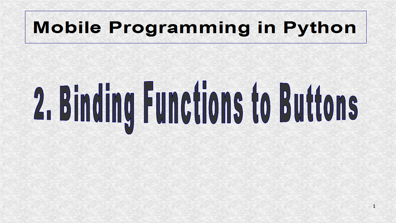 Mobile Programming in Python: 2  Binding Functions to Buttons