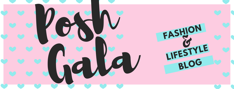 POSH GALA ♕ || Fashion & Lifestyle Blog