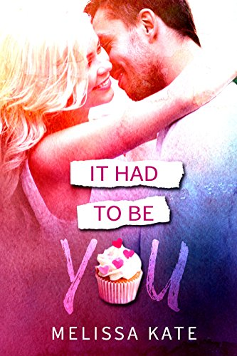 It Had To Be You (Crystal Valley Book 2) by Melissa Kate