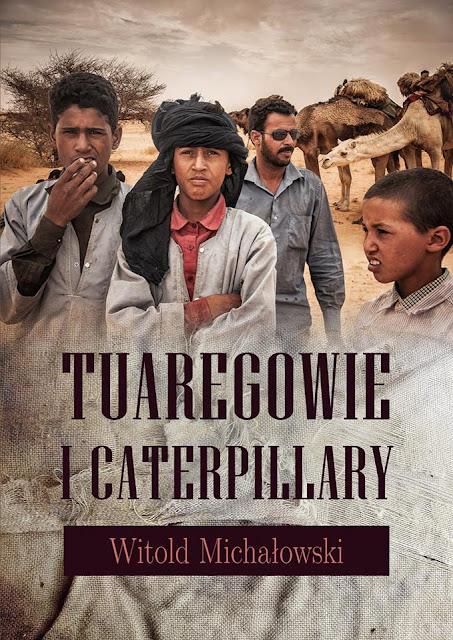 Tuaregowie i caterpillary - Witold Michałowski
