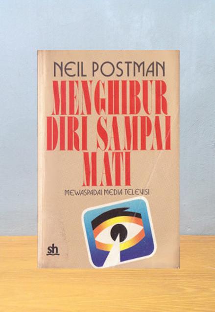 MENGHIBUR DIRI SAMPAI MATI, Neil Postman