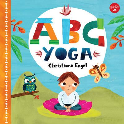 ABC Yoga Is A Delightful Board Book That Encourages You And Your Young Child To Explore Together