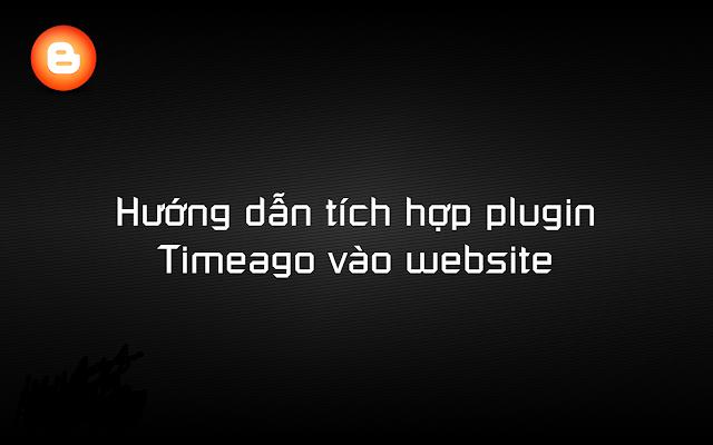 [Blogger] Hướng dẫn tích hợp plugin Timeago vào website